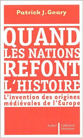 9782700723359: Quand les nations refont l'histoire : L'invention des origines médiévales de l'Europe
