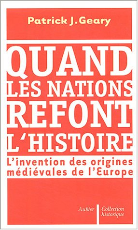 Quand les nations refont l'histoire (French Edition): PATRICK J. GEARY