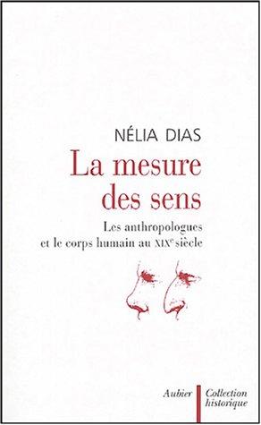 La mesure des sens : Les anthropologues et le corps humain au XIXe siècle: NELIA DIAS