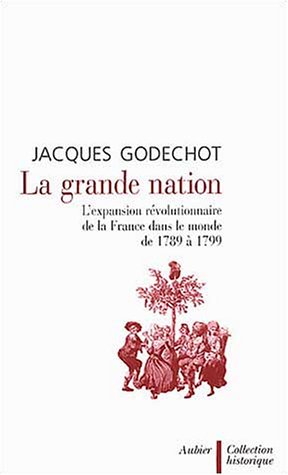 9782700723441: La grande nation - l'expansion révolutionnaire de la France dans le monde de 1789 a 1799 (Collection historique)