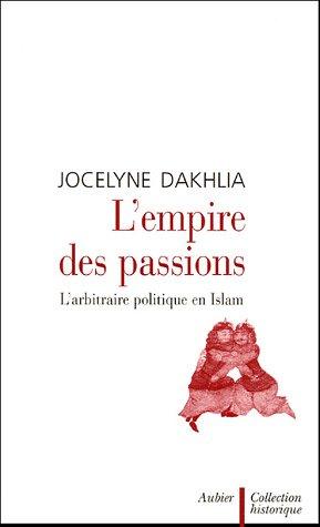 9782700723465: L'empire des passions : L'arbitraire politique en Islam