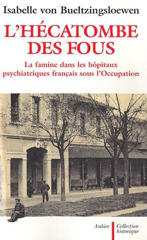 9782700723649: L'hécatombe des fous : La famine dans les hôpitaux psychiatriques français sous l'Occupation
