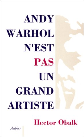 9782700728354: Andy Warhol n'est pas un grand artiste (French Edition)