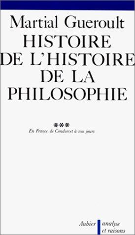 En France, de Condorcet Ã: nos jours (Histoire de l'histoire de la philosophie (3)) (French Edition) (9782700733372) by Guéroult, Martial