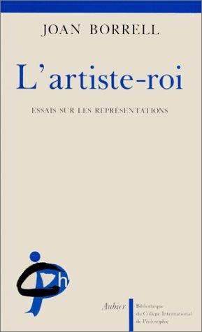 9782700734737: L'artiste-roi: Essais sur les représentations (Bibliothèque du Collège international de philosophie) (French Edition)