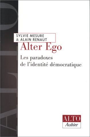 Alter ego. Les Paradoxes de l'identit? d?mocratique: Renaut, Alain, Mesure,