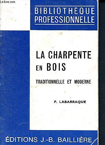 9782700801033: La Charpente en bois : Traditionnelle et moderne