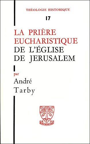 La Prière Eucharistique de L'Église de Jerusalem (Thèologie Historique, ...