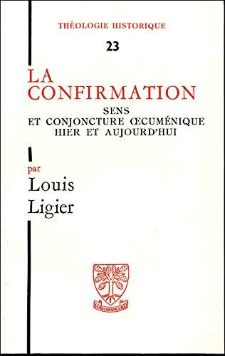 La Confirmation Sens et Conjoncture Oecumenique Hier et Aujourd'hui [Theologie Historique, 23]