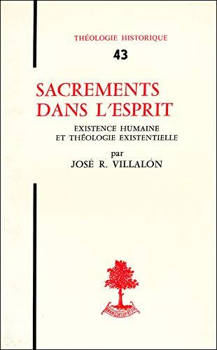 Sacrements dans l'Esprit. Existence humaine et théologie sacramentelle: José R. ...