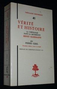 Verite et Histoire. La Theologie dans la Modernite Ernst Kasemann. Preface de Christian Duquoc O.P....