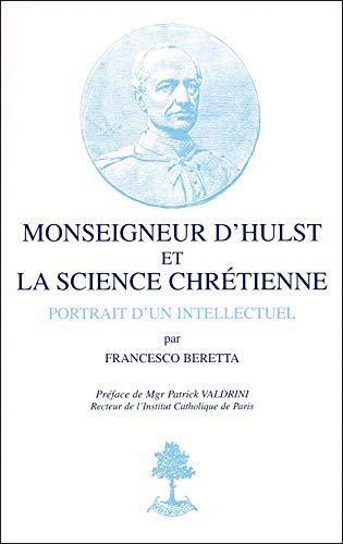 Monseigneur d'Hulst et La Science Chretienne: Portrait d'un Intellectuel: Beretta, ...