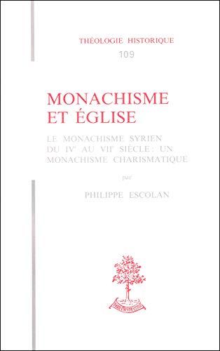 9782701013879: MONACHISME ET EGLISE. Le monachisme syrien du IVe au VIIe siècle : un monachisme charismatique (Théologie historique)