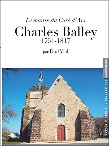 9782701015736: Le Maitre du Cure d'Ars, Charles Balley 1751-1817