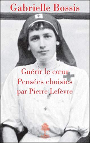 9782701015774: Gabrielle Bossis, Guérir le Coeur