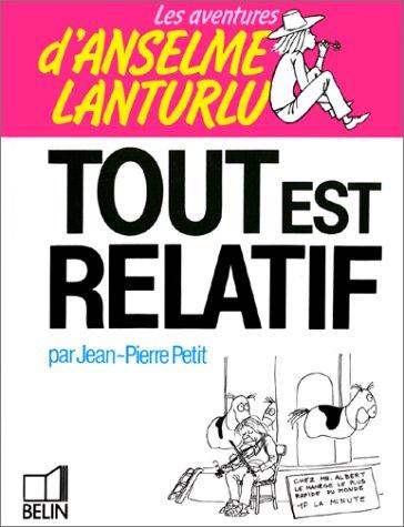 Tout est relatif (Les Aventures d'Anselme Lanturlu / Jean-Pierre Petit) (French Edition) (9782701103884) by Petit, Jean-Pierre