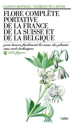 9782701110004: Flore complète portative de la France, de la Suisse, de la Belgique : Pour trouver facilement les noms des plantes sans mots techniques