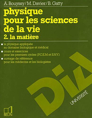 Physique pour les sciences de la vie. 2. La matière. La physique appliquée au domaine...
