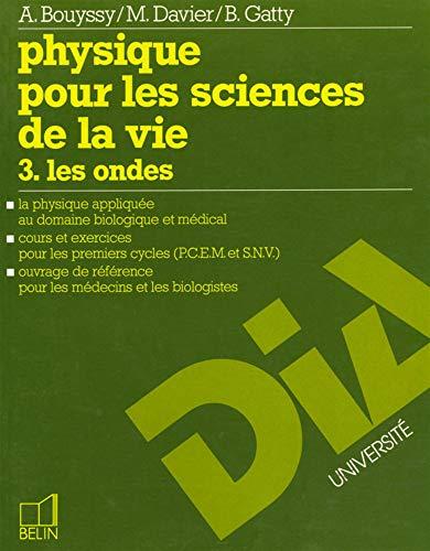 9782701110981: Physique pour les sciences de la vie. 3. Les ondes. La physique appliquée au domaine biologique et médical. Cours et exercices pour les premiers cycles (P.C.E.M. et S.N.V.). Ouvrage de référence