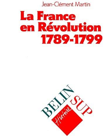 9782701112053: La France en Révolution, 1789-1799 (Belin sup histoire)