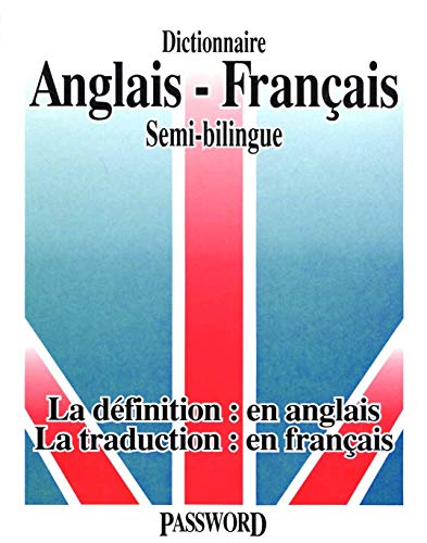 PASSWORD : DICTIONNAIRE ANGLAIS-FRANCAIS SEMI-BILINGUE
