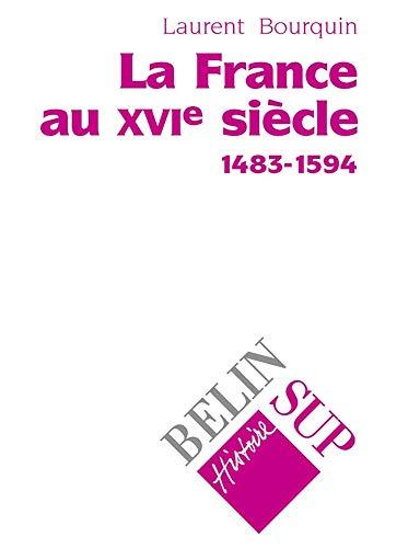 9782701116242: La France au XVIe siècle, 1483-1594 (Histoire Belin Sup) (French Edition)