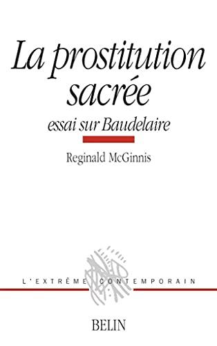La prostitution sacree: Essai sur Baudelaire (L'extreme: Reginald McGinnis