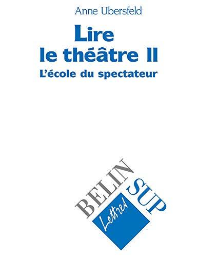 9782701119182: Lire le theatre II. l'ecole du spectateur (Belin sup lettres)