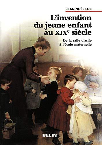 L'Invention Du Jeune Enfant Au Xixe Siecle De La Salle D'Asile a L'Ecole Maternelle ...