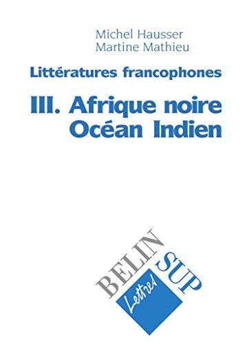 9782701120249: Littératures francophones, tome 3 : Afrique noire, Océan indien