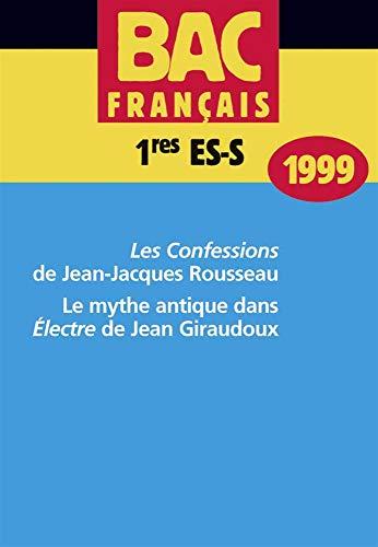 9782701123066: Bac français, premières ES/S 1999. Les Confessions de Rousseau ; Le mythe antique de Electre de Giraudoux