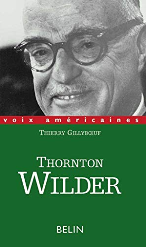 Thornton Wilder. L'homme qui a aboli le temps Gillyboeuf, Thierry