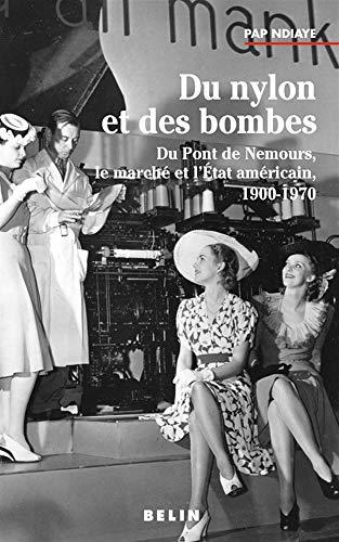 Du nylon et des bombes : Du Pont de Nemours, le marché et l'État amé...