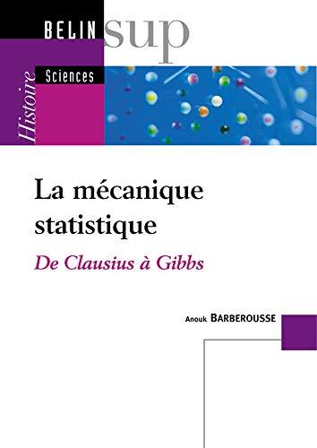 La mécanique statistique: De Clausius à Gibbs (2701130735) by Barberousse, Anouk