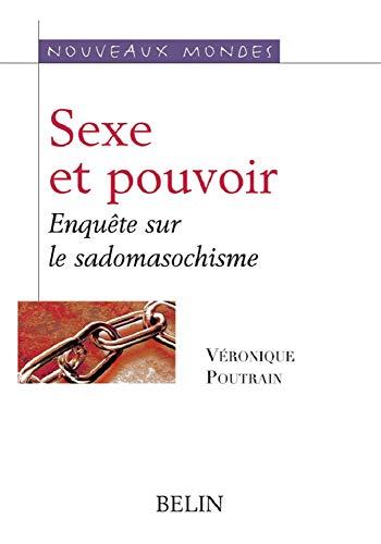 Sexe et pouvoir. Enquête sur le sadomasochisme: Véronique Poutrain