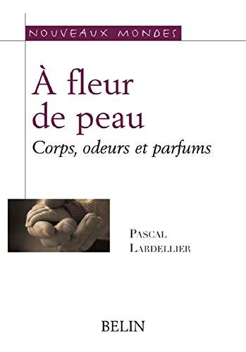 9782701132464: A fleur de peau. Corps, odeurs, parfums