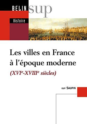 LES VILLES EN FRANCE A L'EPOQUE MODERNE: SAUPIN GUY