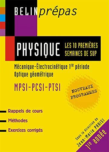 9782701138725: Physique : Les 10 premi�res semaines de Sup MPSI-PCSI-PTSI : M�canique-Electrocin�tique 1re p�riode, Optique g�om�trique