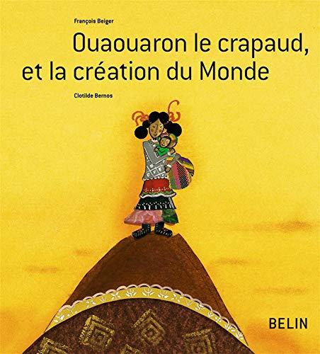 9782701138916: Ouaouaron le crapaud et la création du Monde (French Edition)