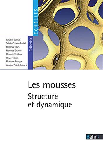 Les mousses : Structure et dynamique: Collectif; Florence Elias;