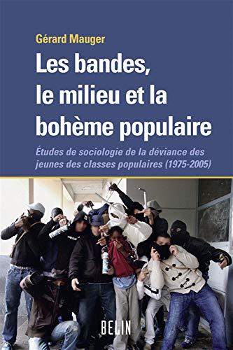 9782701144733: Les bandes, le milieu et la bohème populaire : Etudes de sociologie de la déviance des jeunes des classes populaires (1975-2005)