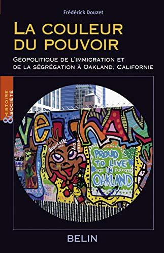 la couleur du pouvoir ; géopolotique de l'immigration et de la ségrégation à Oakland, ...