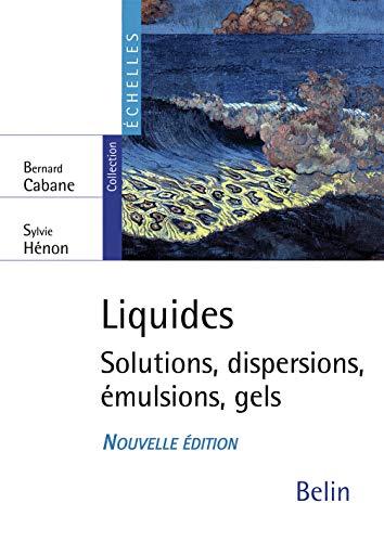 9782701146096: Liquides : Solutions, dispersions, �mulsions, gels
