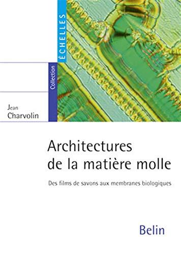 9782701146232: Architectures de la matière molle : Des films de savons aux membranes biologiques