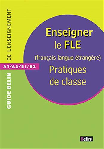 9782701148137: Enseigner le FLE (Français Langue Etrangère) : Pratiques de classe: (français langue étrangère)