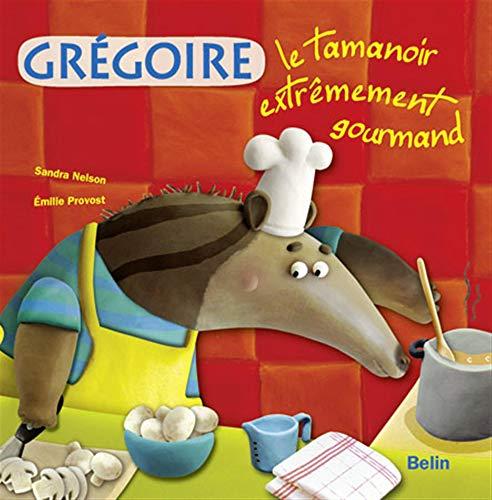 Grégoire le tamanoir extrêmement gourmand (Les amuzoos): Sandra Nelson; Emilie