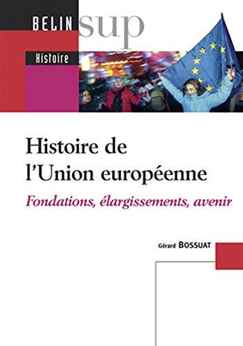 9782701152509: Histoire de l'Union européenne : Fondations, élargissements, avenir