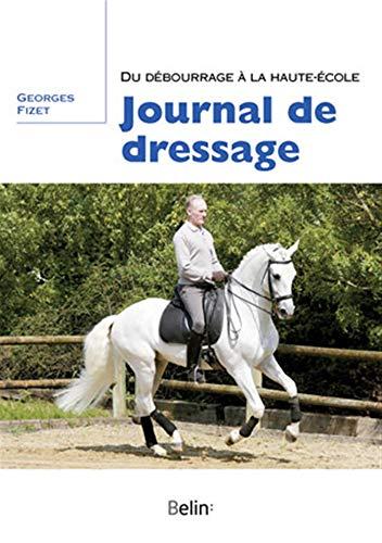 9782701155913: Journal de dressage - Du d�bourrage � la Haute Ecole