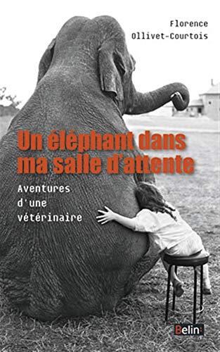 9782701160467: Un éléphant dans ma salle d attente (Hors collection Nature et Vie Pratique)