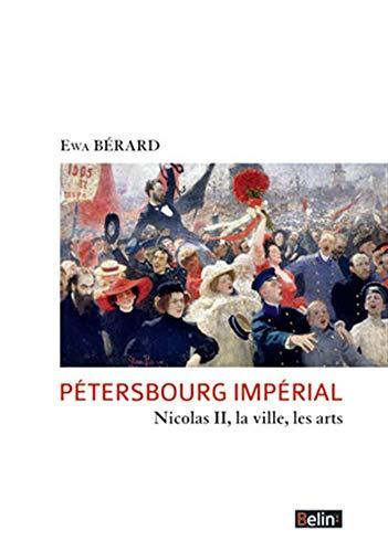 Pétersbourg Impérial : Nicolas Ii, La Ville,: Ewa Bérard